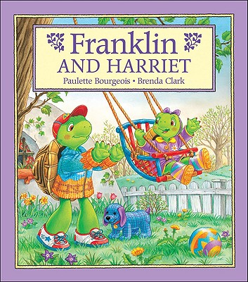 Franklin and Harriet By Bourgeois, Paulette/ Clark, Brenda (ILT)